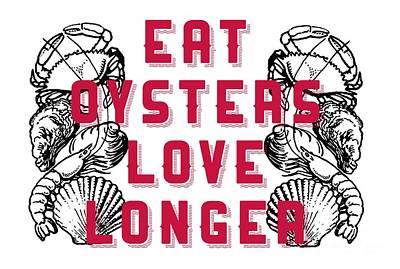 Digital Art - Eat Oysters Love Longer Tee by Edward Fielding