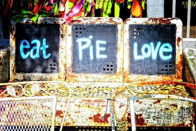 Photograph - Eat Pie Love by Ella Kaye Dickey