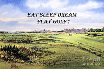 Scotland Painting - Eat Sleep Dream Play Golf - Royal Troon Golf Course by Bill Holkham