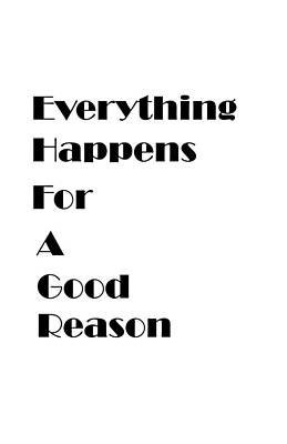 Everything Happens For A Good Reason Quote Original by Eveian Salmon