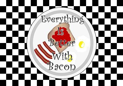 Mixed Media - Everything Is Better With Bacon by Kathleen Sartoris