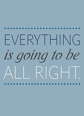 Everything Is Going To Be All Right Print by Luzia Light