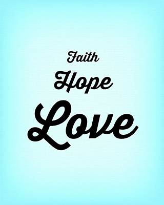Digital Art - Faith Hope Love - The Greatest Of These by Classically Printed