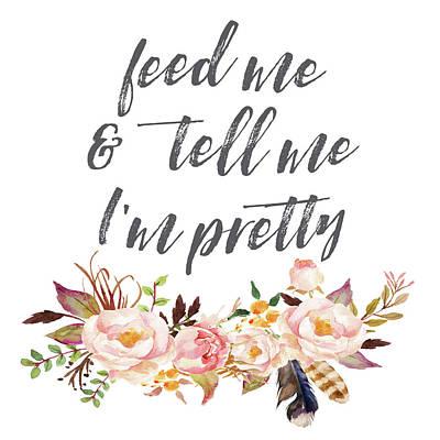 Feed Me And Tell Me I'm Pretty Print Art Print