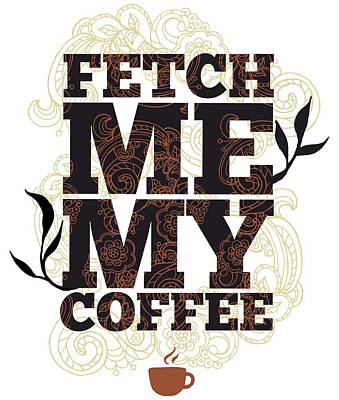 Digital Art - Fetch Me My Coffee by Christopher Meade