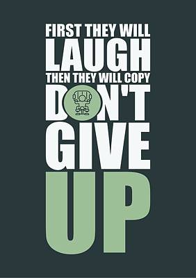 Shirt Digital Art - First They Will Laugh Then They Will Copy Dont Give Up Gym Motivational Quotes Poster by Lab No 4