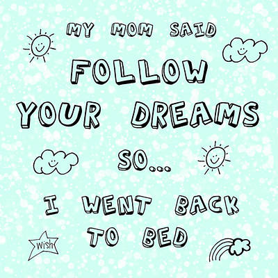 Mixed Media - Follow Your Dreams by Gina Dsgn