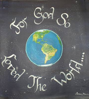 John 3.16 Painting - For God So Loved The World-west by Teresa Marie Staal Cowley
