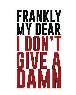 Frankly My Dear, I Don't Give A Damn Art Print by Studio Grafiikka