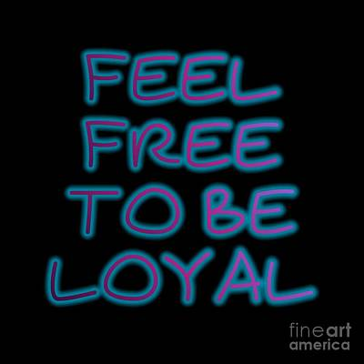 Digital Art - Free To Be Loyal by Rachel Hannah