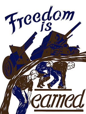 Works Progress Administration Mixed Media - Freedom Is Earned - Ww2 by War Is Hell Store