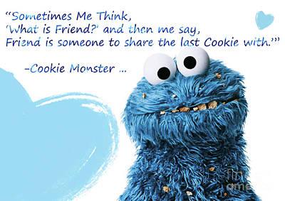 Food And Beverage Digital Art - Friendship Is.. - Cookie Monster Cute Friendship Quotes.. 2 by Prar Kulasekara