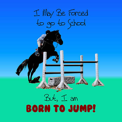 Digital Art - Fun Born To Jump Equestrian by Patricia Barmatz