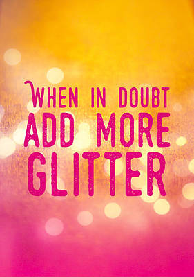 Inspirational Photograph - Fun Quote When In Doubt Add More Glitter by Matthias Hauser