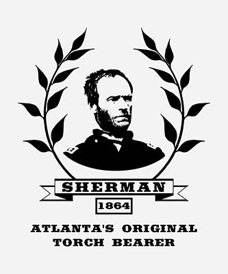 William Sherman Digital Art - General Sherman - Atlanta's Original Torch Bearer by War Is Hell Store
