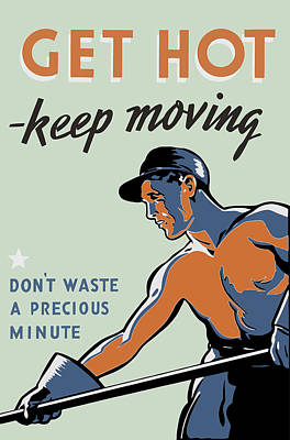 Painting - Get Hot - Keep Moving - Ww2 Propaganda  by War Is Hell Store