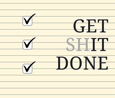 Shit Wall Art - Digital Art - Get Shit Done by Positively Quirky