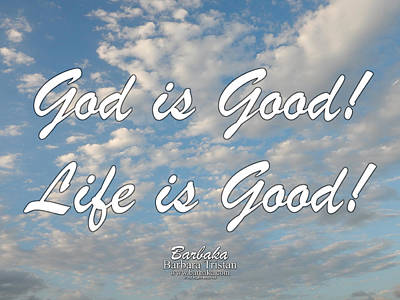 Photograph - God Is Good Life Is Good by Barbara Tristan