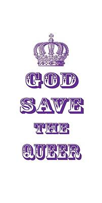 Gay Digital Art - God Save The Queer by Print Artel