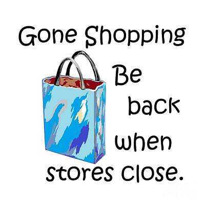 Laugh Painting - Gone Shopping Be Back When Stores Close by Eloise Schneider