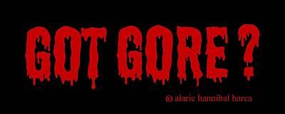 Got Gore? Art Print by Alaric Barca