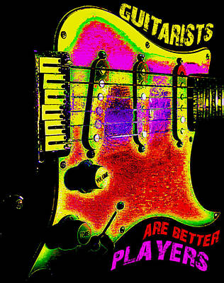 Photograph - Guitarists Are Better Players by Guitar Wacky