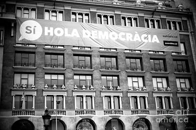 Photograph - Hola Democracia Barcelona by John Rizzuto