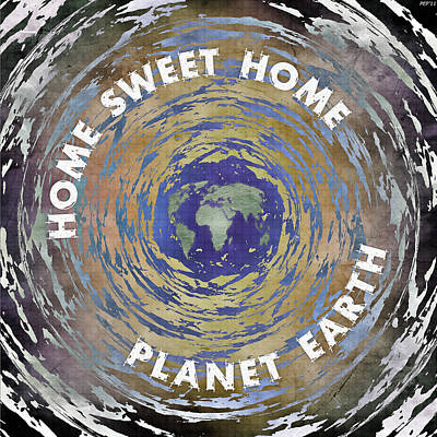 Print featuring the digital art Home Sweet Home Planet Earth by Phil Perkins