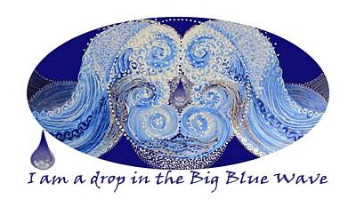 Painting - I Am A Drop In The Big Blue Wave by Kym Nicolas