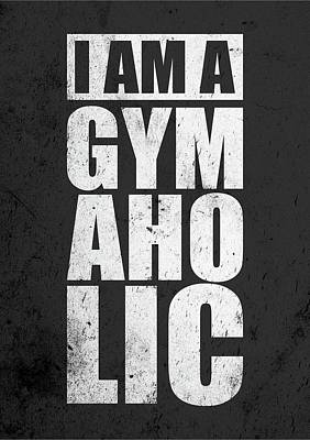 Shirt Digital Art - I Am A Gym Aholic Gym Motivational Quotes Poster by Lab No 4