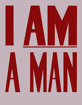 Black History Digital Art - I Am A Man by War Is Hell Store