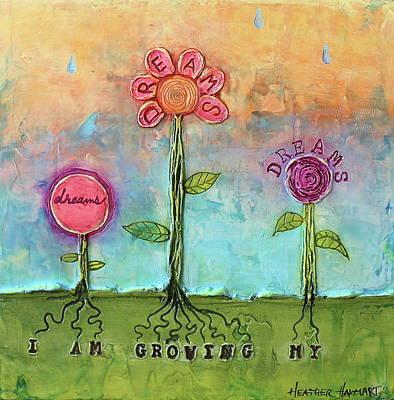 Mixed Media - I Am Growing My Dreams by Heather Haymart