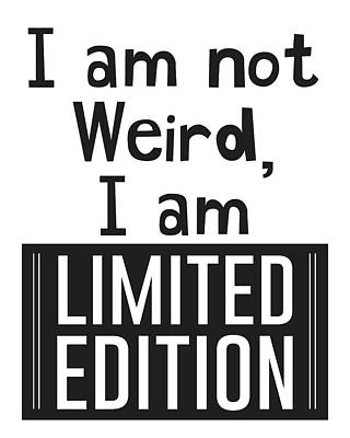 Inspirational Mixed Media - I Am Not Weird, I Am Limited Edition by Studio Grafiikka