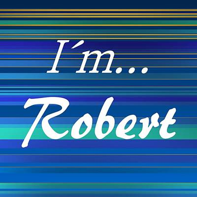 Names Digital Art - I Am Robert 2 by Alberto RuiZ
