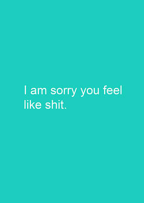 I Am Sorry You Feel Like Shit- Greeting Card Art Print by Linda Woods