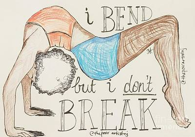 Drawing - I Bend But Don't Break by The Pour Artist NJ