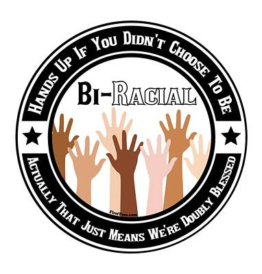 Digital Art - I Did Not Choose To Be Biracial  by Motivational Artwork