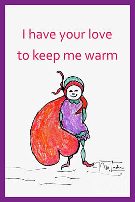 Drawing - I Have Your Love To Keep Me Warm by Norma Warden