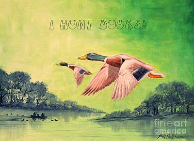 Painting - I Hunt Ducks by Bill Holkham