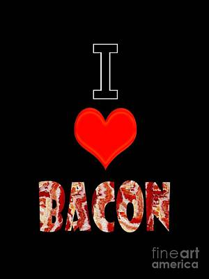 Digital Art - I Love Bacon by Methune Hively