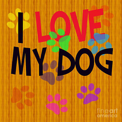 Digital Art - I Love My Dog by Susan Stevenson