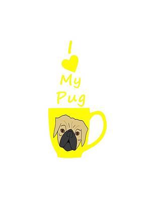 Digital Art - I Love My Pug by Kathleen Sartoris