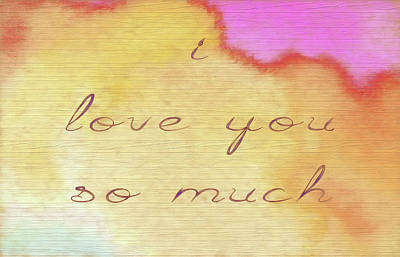 Mixed Media - I Love You So Much by Dan Sproul