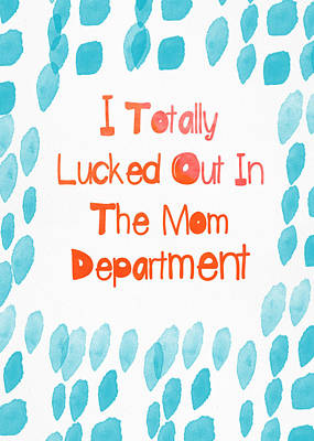 I Lucked Out In The Mom Department- Greeting Card Art Print by Linda Woods