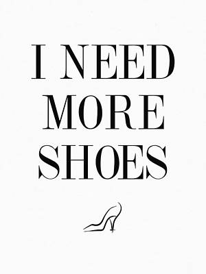 Shoe Digital Art - I Need More Shoes Quote by Taylan Apukovska