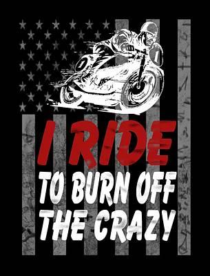 Crutch Digital Art - I Ride To Burn Off The Crazy by Sophia