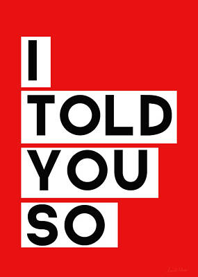 Typography Digital Art - I Told You So by Linda Woods