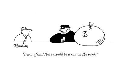 Bank Robber Drawing - I Was Afraid There Would Be A Run On The Bank by Charles Barsotti