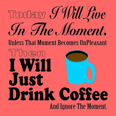 Digital Art - I Will Just Drink Coffee by Donna Cervelli