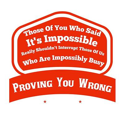 I Will Prove You Wrong  Art Print